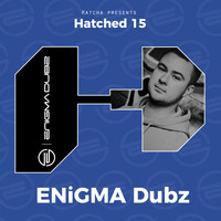 ENiGMA Dubz - Hatched 15