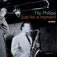 Flip Phillips - Just for a Moment