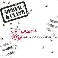 Derek & Clive - Six Fabulous Filthy Favourites