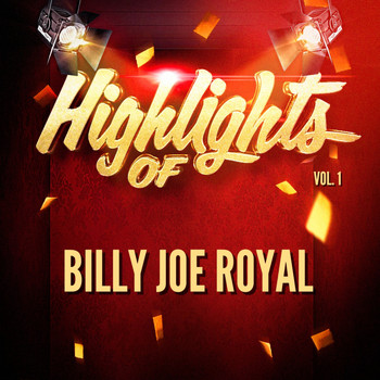 Billy Joe Royal - Highlights of Billy Joe Royal, Vol. 1