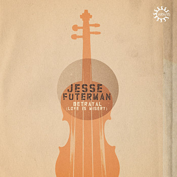 Jesse Futerman - Betrayal (Love is Misery)