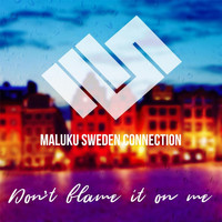 Maluku Sweden Connection - Don't Blame It on Me
