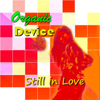 Organic Device - Still in Love