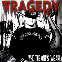 Tragedy - Who the One's (We Are)