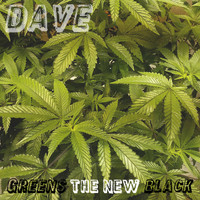 Dave - Greens the New Black