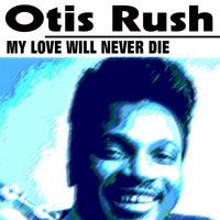 Otis Rush - My Love Will Never Die
