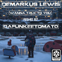 Demarkus Lewis - Wanna Talk 2 U (Dafunkeetomato Remix)