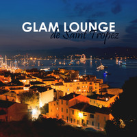Various Artists - Glam Lounge De Saint Tropez