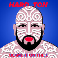 Hard Ton - Blame It On The E