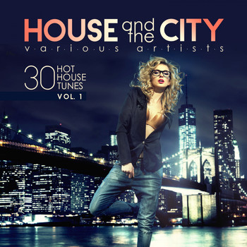 Various Artists - House and the City (30 Hot House Tunes), Vol. 1