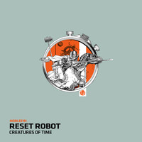 Reset Robot - Creatures Of Time