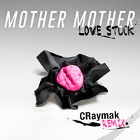 Mother Mother - Love Stuck (CRaymak Remix)