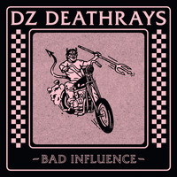 DZ Deathrays - Bad Influence