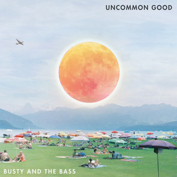 Busty and the Bass - Uncommon Good