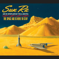 Sun Ra - The Space Age Is Here To Stay
