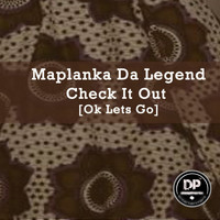 Maplanka Da Legend - Check It Out [Ok Lets Go]