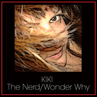 Kiki - The Nerd / Wonder Why