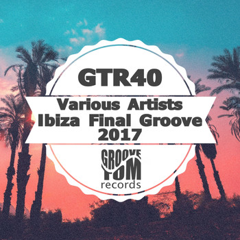 Various Artists - Ibiza Final Groove 2017