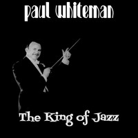 Paul Whiteman - King Of Jazz