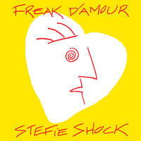 Stefie Shock - Freak d'amour