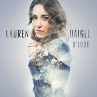 Lauren Daigle - O' Lord (Radio Version)