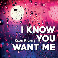 Klod Rights - I Know You Want Me
