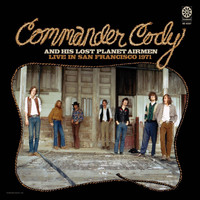 Commander Cody - Live in San Fran '71