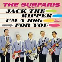 The Surfaris - Jack the Ripper / I'm a Hog for You