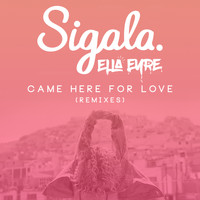 Sigala & Ella Eyre - Came Here for Love (Remixes)