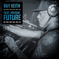 Ray Keith - Past. Present. Future.