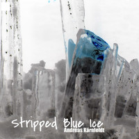Andreas Kärnfeldt - Stripped Blue Ice