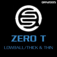 Zero T - Lowball / Thick & Thin