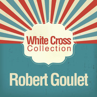 Robert Goulet - White Cross Collection