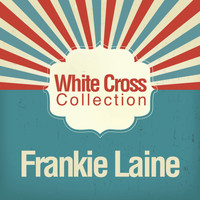 Frankie Laine - White Cross Collection