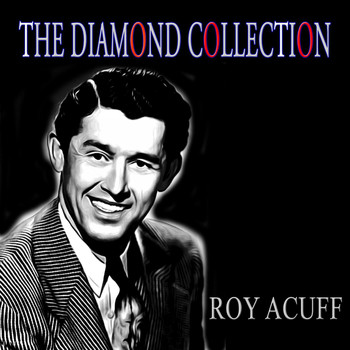Roy Acuff - The Diamond Collection (Original Recordings)