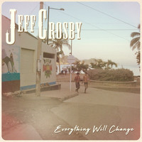 Jeff Crosby - Everything Will Change