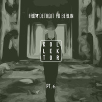 Various Artists - From Detroit to Berlin, Pt. 6