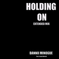 Dannii Minogue feat. Jason Heerah - Holding On (Extended Mix)