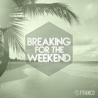 Franco - Breaking For The Weekend