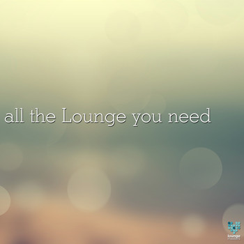 Various Artists - All The Lounge You Need