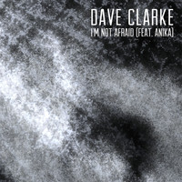 Dave Clarke - I'm Not Afraid (feat. Anika) (Edit)