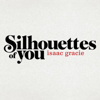 Isaac Gracie - silhouettes of you