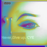 Slide - Never, Give Up: C Y E