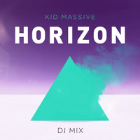 Kid Massive - Horizon DJ Mix (Mixed by Kid Massive) (Explicit)