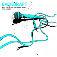 Backdraft - Rock the Mic / Pole Dancer