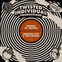 Twisted Individual - Wobble by Nature / Requiem for a Wet Dream