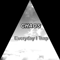 Chaos - Everyday I Trap