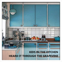 Kids In The Kitchen - Heard It Through The Grapevine