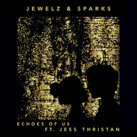 Jewelz & Sparks feat. Jess Thristan - Echoes of Us