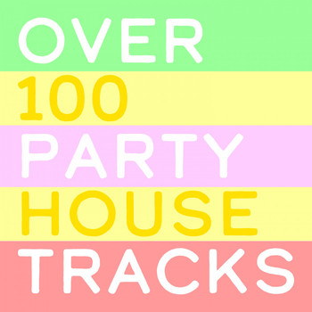 Various Artists - Over 100 Party House Tracks (Explicit)